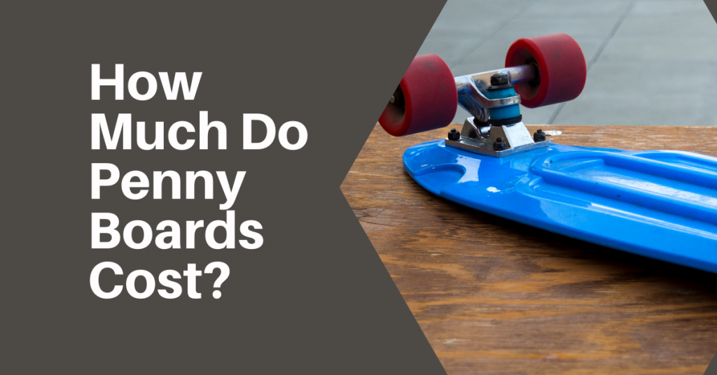How Much Do Penny Boards Cost