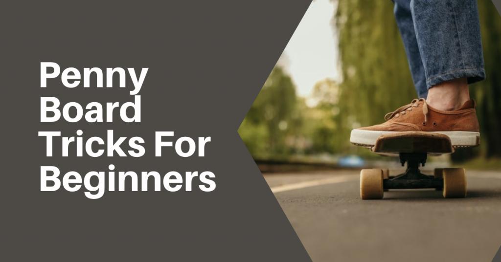 Easy Penny Board tricks for Beginners